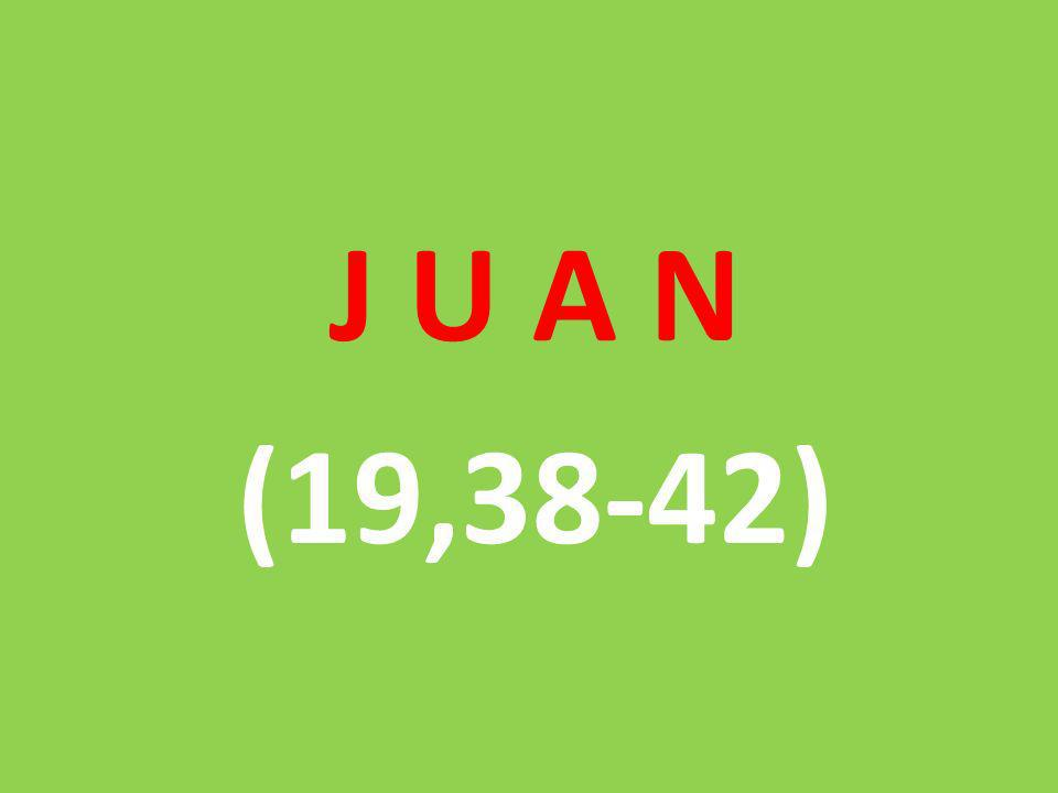 J U A N (19,38-42)