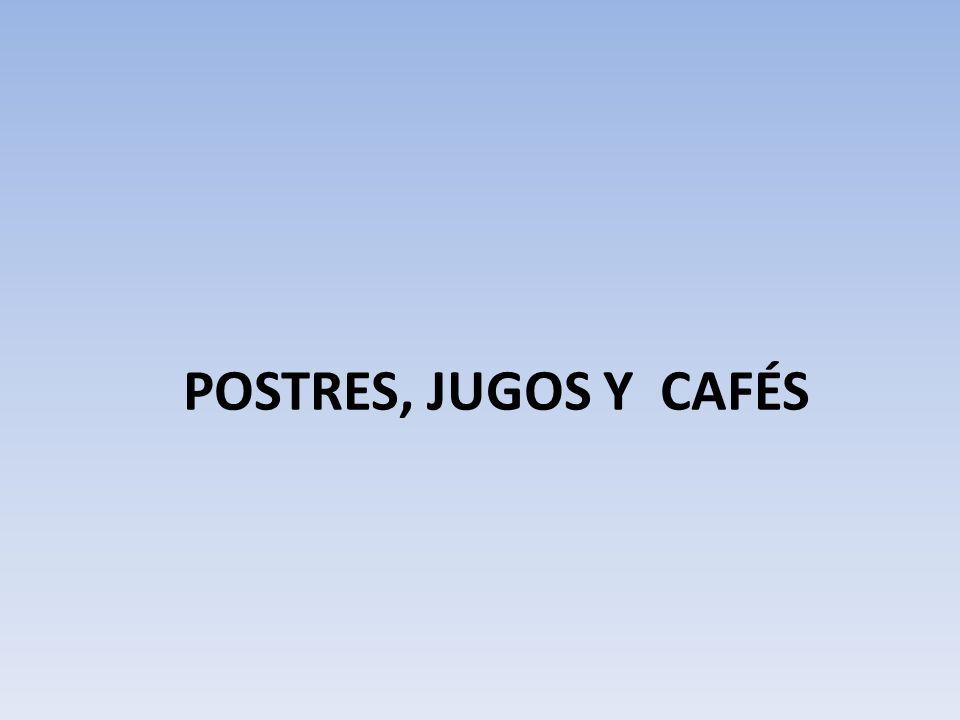 POSTRES, JUGOS Y CAFÉS