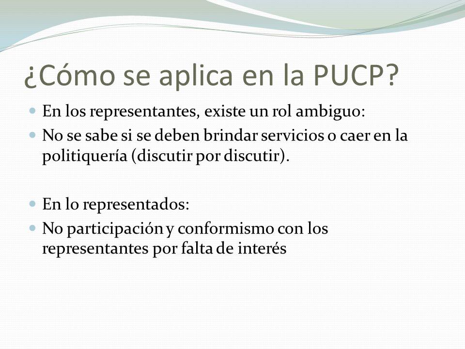 ¿Cómo se aplica en la PUCP? En los representantes, existe un rol ambiguo: No se sabe si se deben brindar servicios o caer en la politiquería (discutir