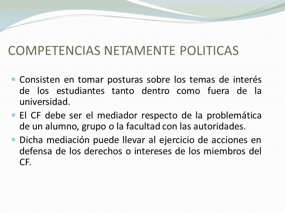 COMPETENCIAS NETAMENTE POLITICAS Consisten en tomar posturas sobre los temas de interés de los estudiantes tanto dentro como fuera de la universidad.