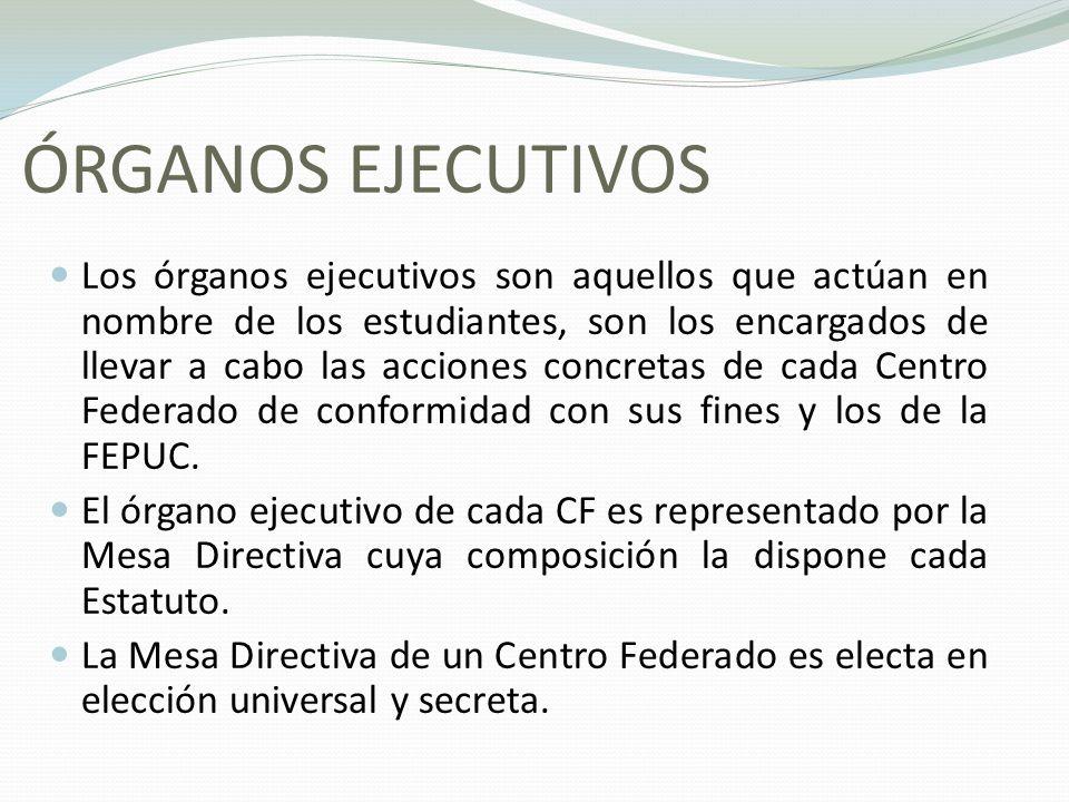 ÓRGANOS EJECUTIVOS Los órganos ejecutivos son aquellos que actúan en nombre de los estudiantes, son los encargados de llevar a cabo las acciones concretas de cada Centro Federado de conformidad con sus fines y los de la FEPUC.