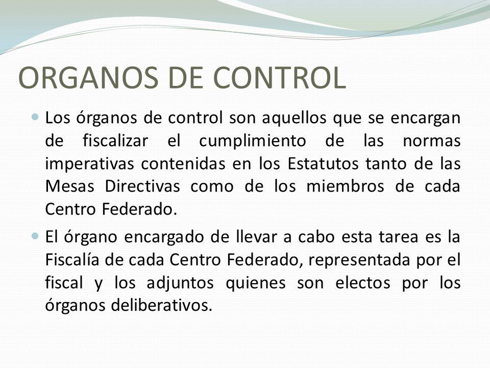 ORGANOS DE CONTROL Los órganos de control son aquellos que se encargan de fiscalizar el cumplimiento de las normas imperativas contenidas en los Estatutos tanto de las Mesas Directivas como de los miembros de cada Centro Federado.
