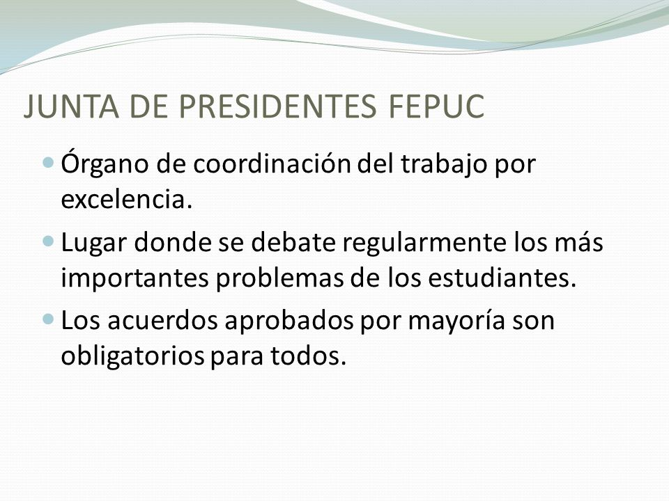 JUNTA DE PRESIDENTES FEPUC Órgano de coordinación del trabajo por excelencia.