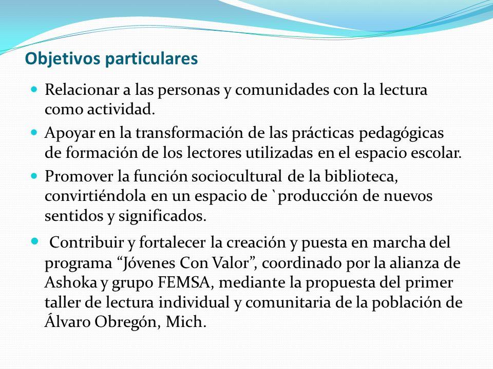 Objetivos del proyecto Objetivo General: Contribuir y fortalecer la creación y puesta en marcha del programa de lectura individual y comunitaria de la población de Álvaro Obregón, de manera permanente.
