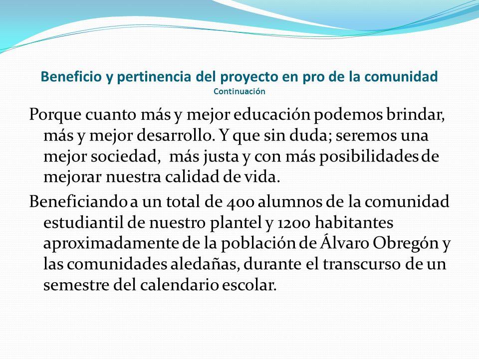 Beneficio y pertinencia del proyecto en pro de la comunidad Con la implementación de este proyecto, El Colegio de Estudios Científicos y Tecnológicos del Estado de Michoacán, Plantel 15 Álvaro Obregón; Convoca al sector Educativo local, a transformar la educación a favor de los Michoacanos y nuestras áreas de influencia, pero sobre todo aquellos mas excluidos y los más necesitados.