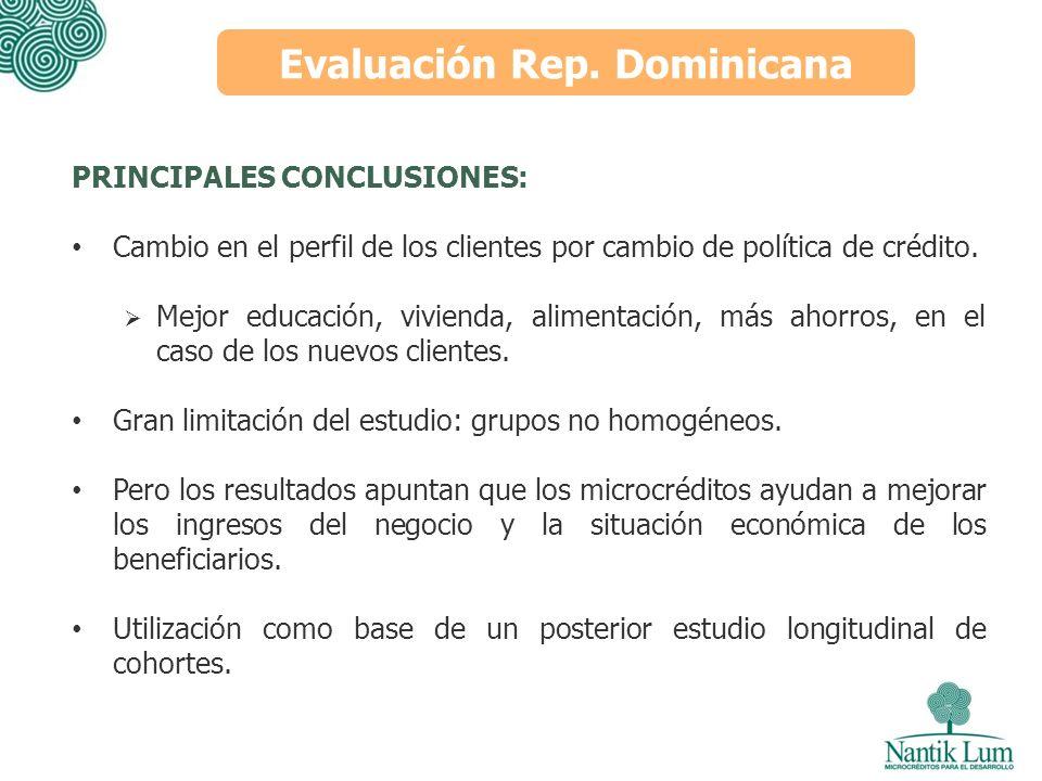 Evaluación Rep. Dominicana PRINCIPALES CONCLUSIONES: Cambio en el perfil de los clientes por cambio de política de crédito. Mejor educación, vivienda,