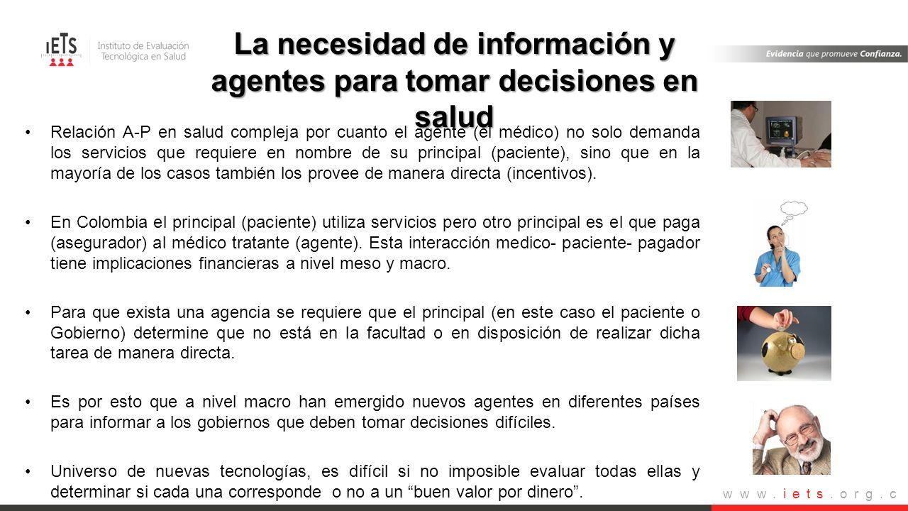 www.iets.org.c o Relación A-P en salud compleja por cuanto el agente (el médico) no solo demanda los servicios que requiere en nombre de su principal