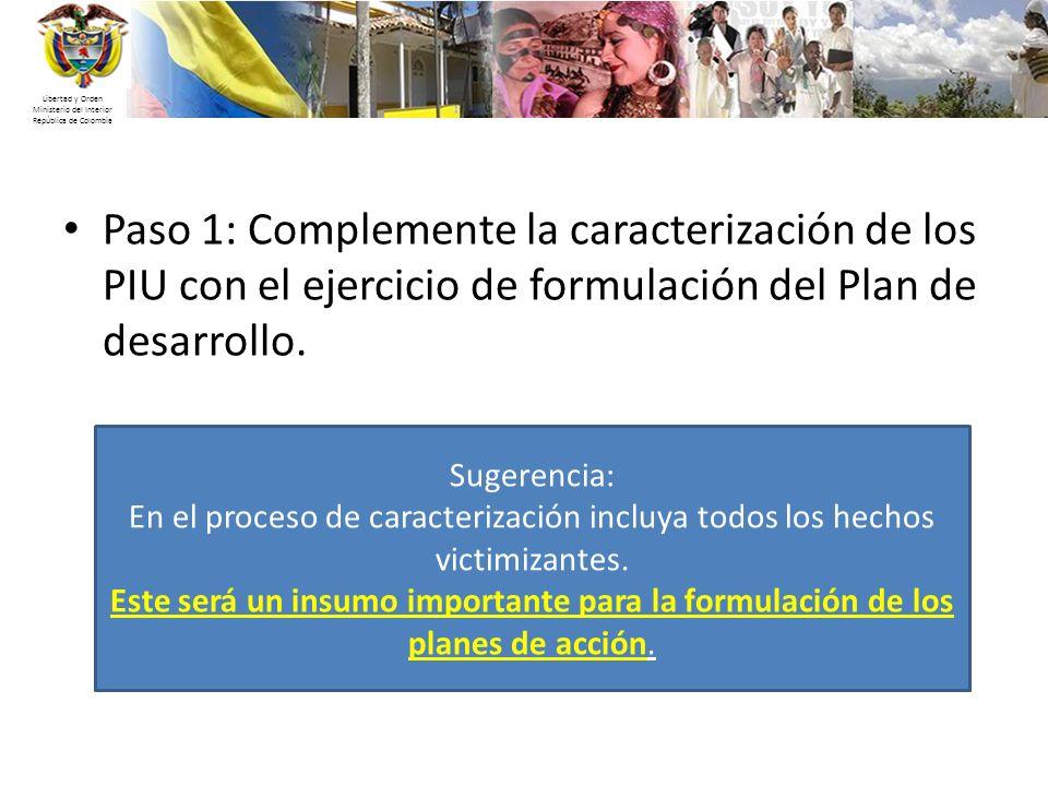 Libertad y Orden Ministerio del Interior República de Colombia Paso 1: Complemente la caracterización de los PIU con el ejercicio de formulación del P