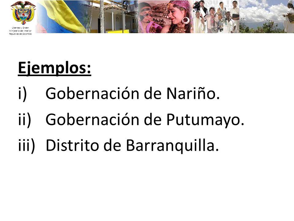 Libertad y Orden Ministerio del Interior República de Colombia Ejemplos: i)Gobernación de Nariño. ii)Gobernación de Putumayo. iii)Distrito de Barranqu