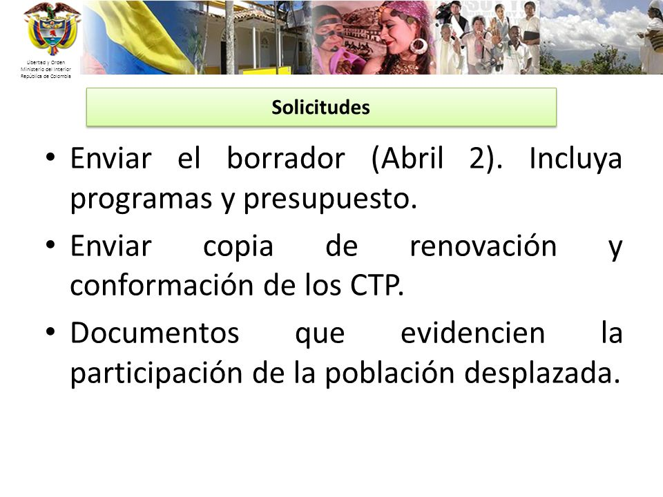 Libertad y Orden Ministerio del Interior República de Colombia Enviar el borrador (Abril 2). Incluya programas y presupuesto. Enviar copia de renovaci