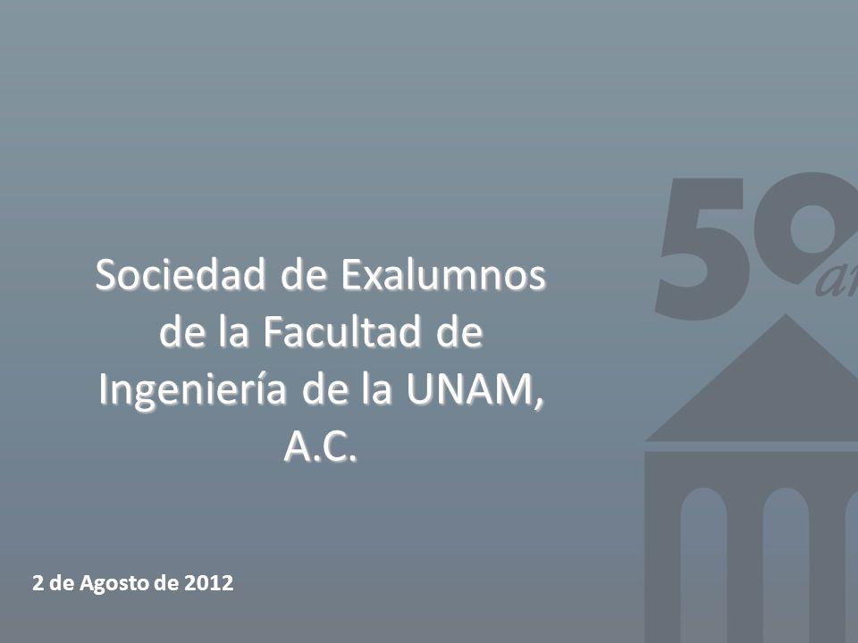 Sociedad de Exalumnos de la Facultad de Ingeniería de la UNAM, A.C. 2 de Agosto de 2012
