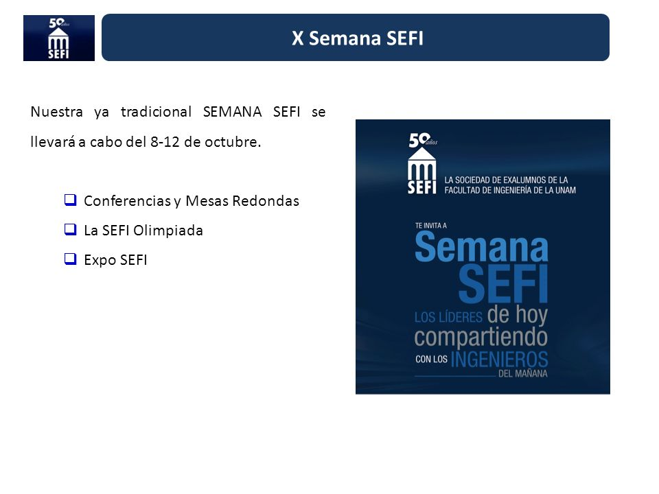 X Semana SEFI Nuestra ya tradicional SEMANA SEFI se llevará a cabo del 8-12 de octubre. Conferencias y Mesas Redondas La SEFI Olimpiada Expo SEFI