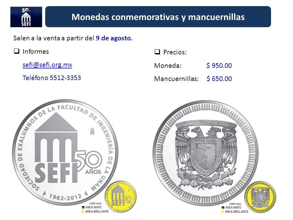 Monedas conmemorativas y mancuernillas Salen a la venta a partir del 9 de agosto. Informes sefi@sefi.org.mx Teléfono 5512-3353 sefi@sefi.org.mx Precio