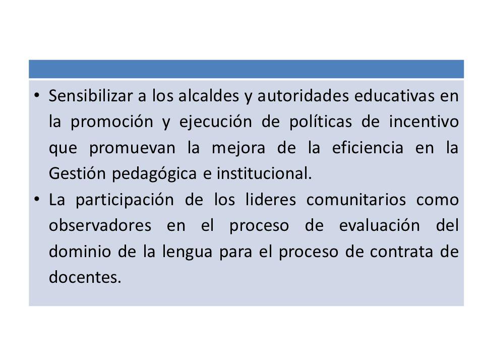 Sensibilizar a los alcaldes y autoridades educativas en la promoción y ejecución de políticas de incentivo que promuevan la mejora de la eficiencia en