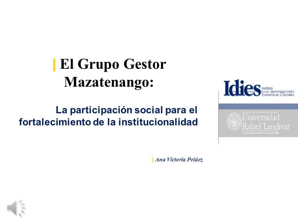 | El Grupo Gestor Mazatenango: La participación social para el fortalecimiento de la institucionalidad | Ana Victoria Peláez