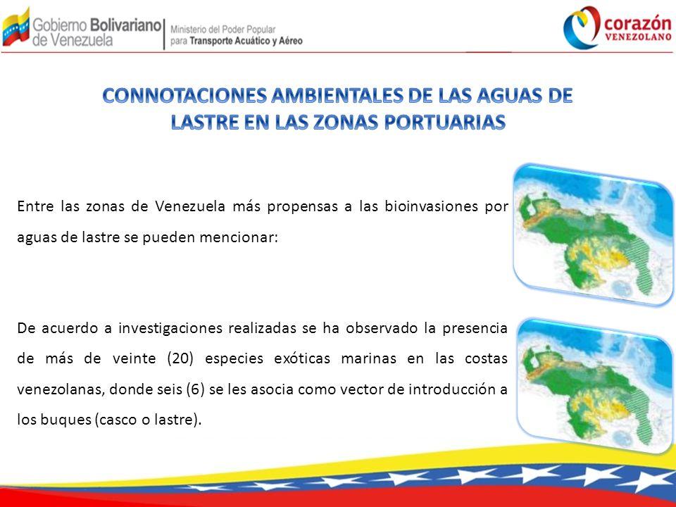 Entre las zonas de Venezuela más propensas a las bioinvasiones por aguas de lastre se pueden mencionar: De acuerdo a investigaciones realizadas se ha observado la presencia de más de veinte (20) especies exóticas marinas en las costas venezolanas, donde seis (6) se les asocia como vector de introducción a los buques (casco o lastre).