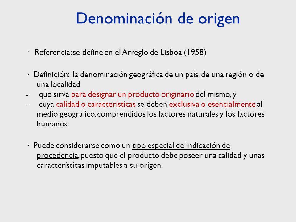 · Referencia: se define en el Arreglo de Lisboa (1958) · Definición: la denominación geográfica de un país, de una región o de una localidad - que sirva para designar un producto originario del mismo, y - cuya calidad o características se deben exclusiva o esencialmente al medio geográfico, comprendidos los factores naturales y los factores humanos.