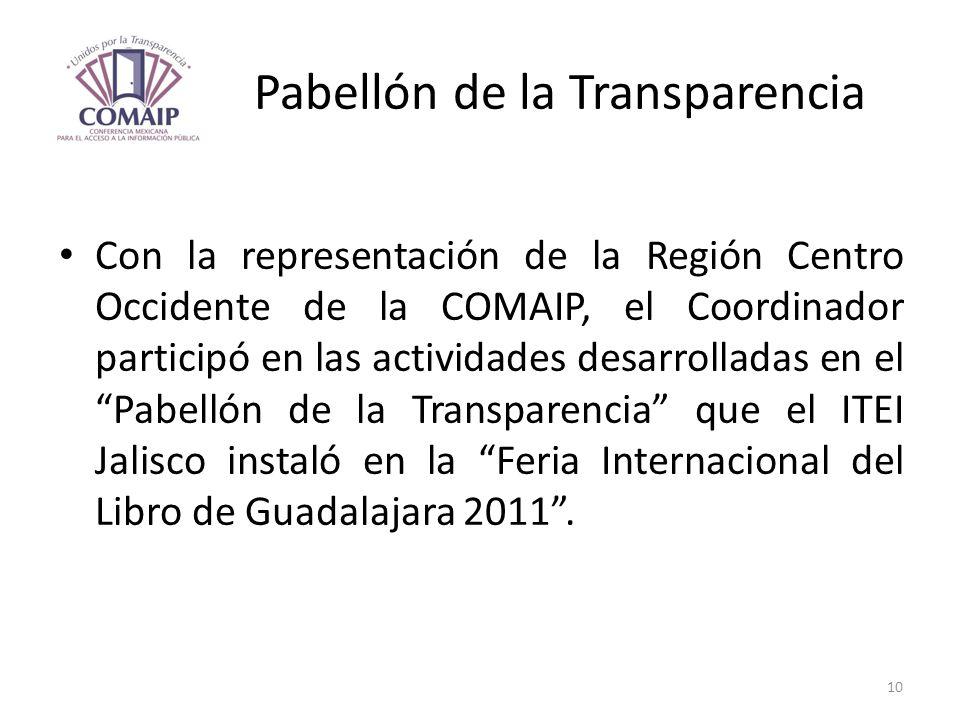 Pabellón de la Transparencia Con la representación de la Región Centro Occidente de la COMAIP, el Coordinador participó en las actividades desarrollad