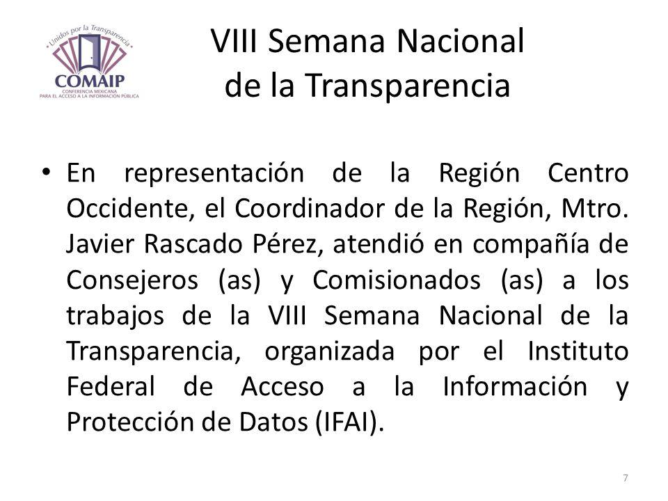 VIII Semana Nacional de la Transparencia En representación de la Región Centro Occidente, el Coordinador de la Región, Mtro. Javier Rascado Pérez, ate