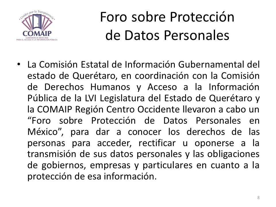 Foro sobre Protección de Datos Personales La Comisión Estatal de Información Gubernamental del estado de Querétaro, en coordinación con la Comisión de