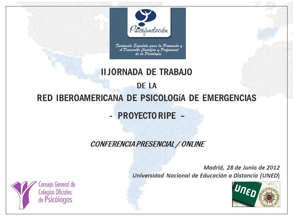 Madrid, 28 de Junio de 2012 Universidad Nacional de Educación a Distancia (UNED) CONFERENCIA PRESENCIAL / ONLINE Juan Manuel Parragués Martín Gerente de Psicofundación y Representante en el Proyecto RIPE II JORNADA DE TRABAJO DE LA RED IBEROAMERICANA DE PSICOLOGíA DE EMERGENCIAS - PROYECTO RIPE –