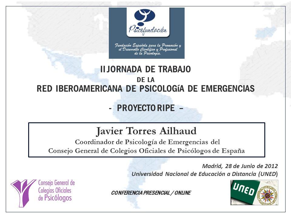 Madrid, 28 de Junio de 2012 Universidad Nacional de Educación a Distancia (UNED) II JORNADA DE TRABAJO DE LA RED IBEROAMERICANA DE PSICOLOGíA DE EMERGENCIAS - PROYECTO RIPE –