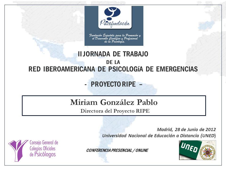 Participantes : Organismos y entidades que trabajan en el ámbito de las emergencias Organismos Patrocinadores Organismos Participantes Organizadores I Jornada Técnica de Trabajo del Proyecto RIPE (28/Marzo/2012) II Jornada del Proyecto Iberoamericano de Psicología de Emergencias - Psicofundación - Junio 2012