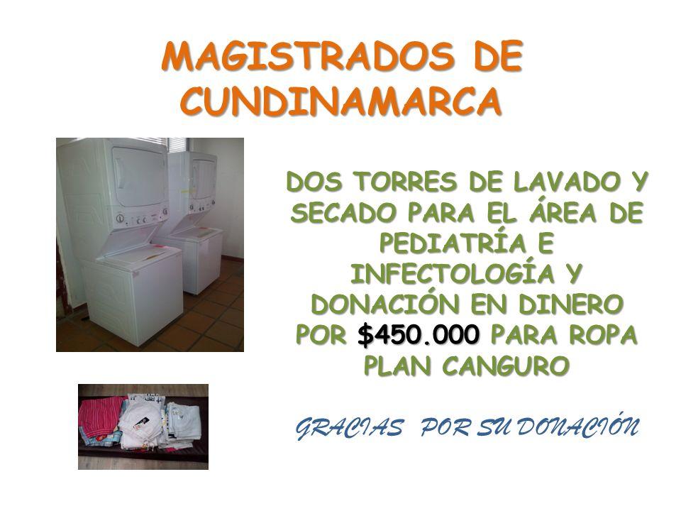 MAGISTRADOS DE CUNDINAMARCA DOS TORRES DE LAVADO Y SECADO PARA EL ÁREA DE PEDIATRÍA E INFECTOLOGÍA Y DONACIÓN EN DINERO POR $450.000 PARA ROPA PLAN CANGURO GRACIAS POR SU DONACIÓN