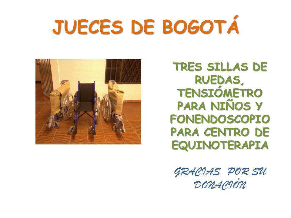 JUECES DE BOGOTÁ TRES SILLAS DE RUEDAS, TENSIÓMETRO PARA NIÑOS Y FONENDOSCOPIO PARA CENTRO DE EQUINOTERAPIA GRACIAS POR SU DONACIÓN