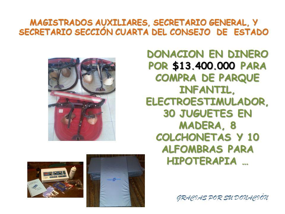 MAGISTRADOS AUXILIARES, SECRETARIO GENERAL, Y SECRETARIO SECCIÓN CUARTA DEL CONSEJO DE ESTADO GRACIAS POR SU DONACIÓN DONACION EN DINERO POR $13.400.0