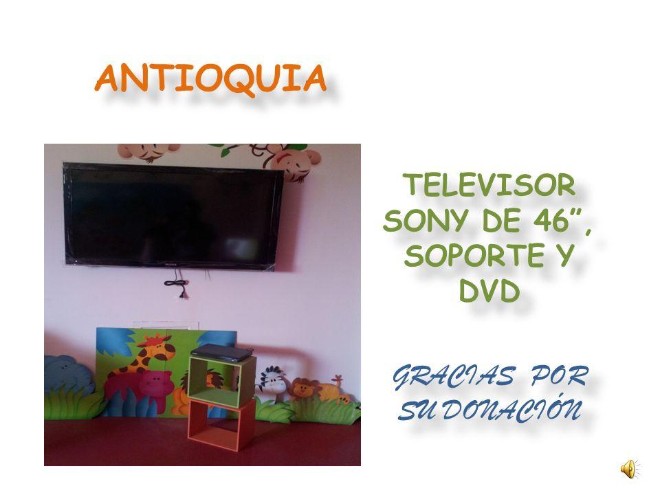 ANTIOQUIA TELEVISOR SONY DE 46, SOPORTE Y DVD GRACIAS POR SU DONACIÓN TELEVISOR SONY DE 46, SOPORTE Y DVD GRACIAS POR SU DONACIÓN