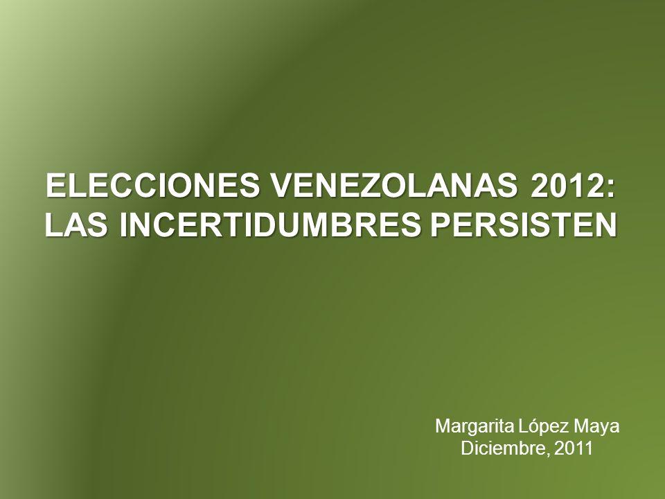 ELECCIONES VENEZOLANAS 2012: LAS INCERTIDUMBRES PERSISTEN Margarita López Maya Diciembre, 2011