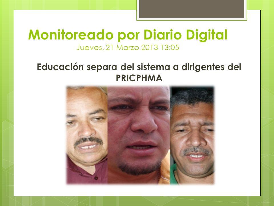 Monitoreado por Diario Digital Jueves, 21 Marzo 2013 13:05 Educación separa del sistema a dirigentes del PRICPHMA