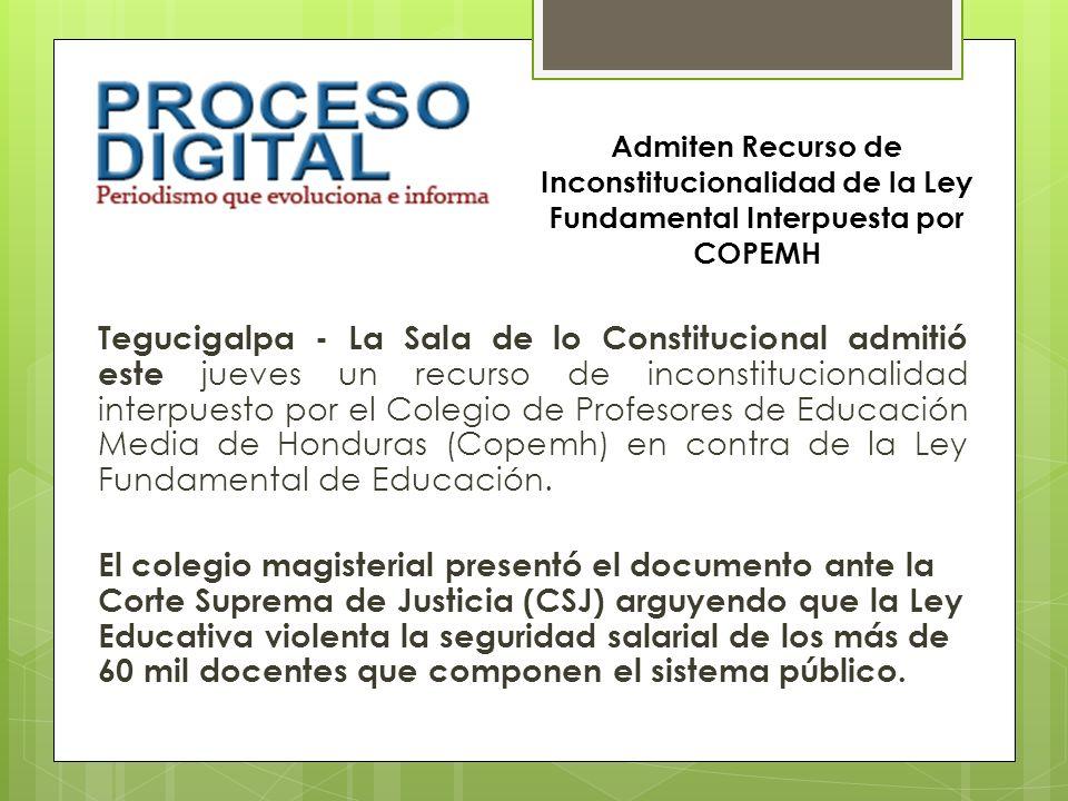 Tegucigalpa - La Sala de lo Constitucional admitió este jueves un recurso de inconstitucionalidad interpuesto por el Colegio de Profesores de Educació
