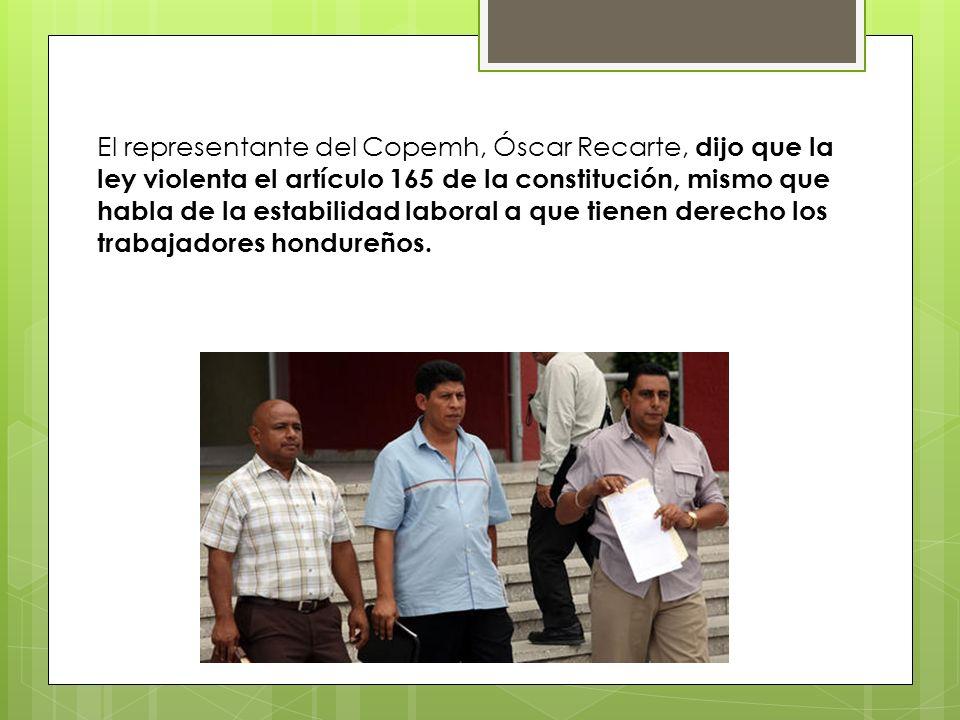 El representante del Copemh, Óscar Recarte, dijo que la ley violenta el artículo 165 de la constitución, mismo que habla de la estabilidad laboral a q