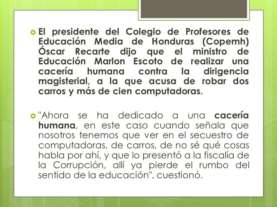 El presidente del Colegio de Profesores de Educación Media de Honduras (Copemh) Óscar Recarte dijo que el ministro de Educación Marlon Escoto de reali