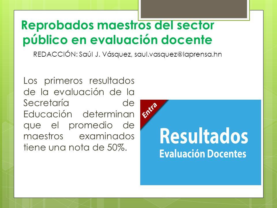Los primeros resultados de la evaluación de la Secretaría de Educación determinan que el promedio de maestros examinados tiene una nota de 50%. Reprob