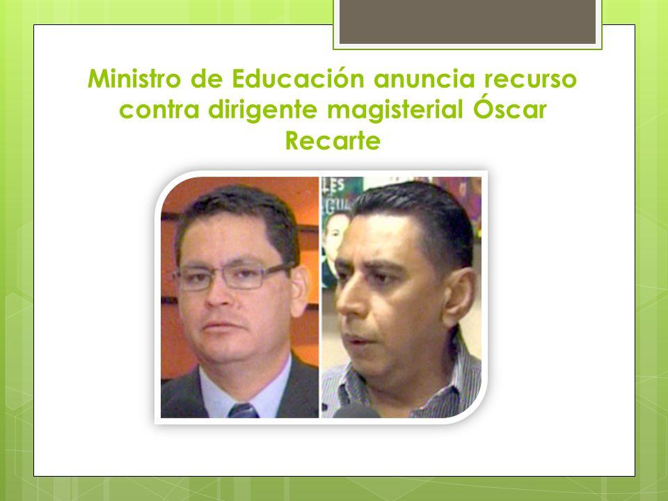 Ministro de Educación anuncia recurso contra dirigente magisterial Óscar Recarte
