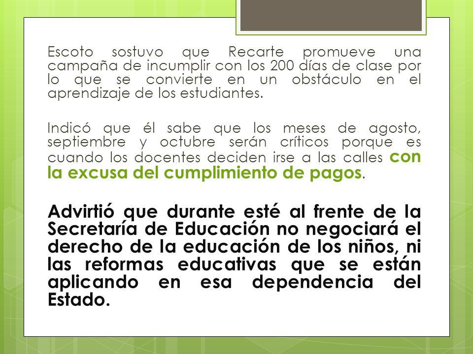 Escoto sostuvo que Recarte promueve una campaña de incumplir con los 200 días de clase por lo que se convierte en un obstáculo en el aprendizaje de lo