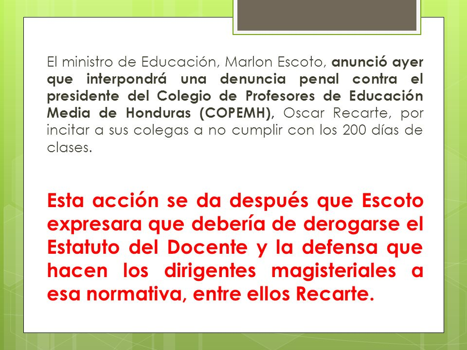 El ministro de Educación, Marlon Escoto, anunció ayer que interpondrá una denuncia penal contra el presidente del Colegio de Profesores de Educación M