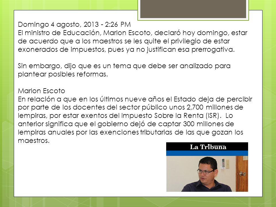 Domingo 4 agosto, 2013 - 2:26 PM El ministro de Educación, Marlon Escoto, declaró hoy domingo, estar de acuerdo que a los maestros se les quite el pri
