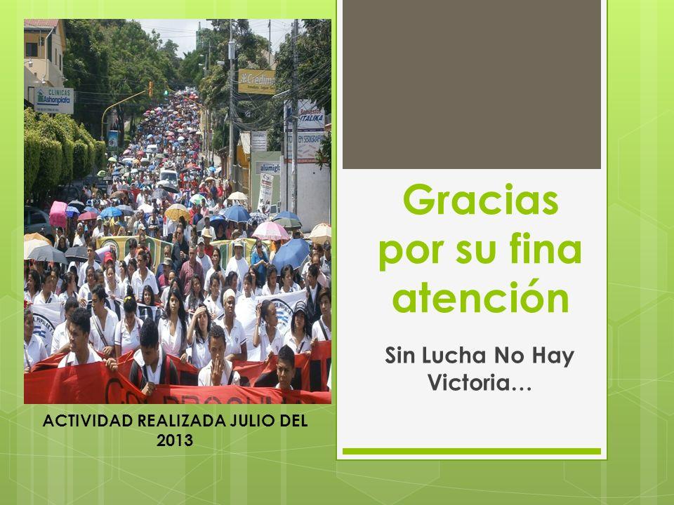 Gracias por su fina atención Sin Lucha No Hay Victoria… ACTIVIDAD REALIZADA JULIO DEL 2013