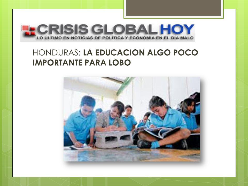 HONDURAS: LA EDUCACION ALGO POCO IMPORTANTE PARA LOBO