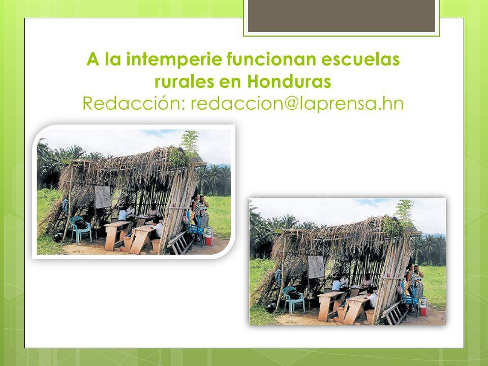 A la intemperie funcionan escuelas rurales en Honduras Redacción: redaccion@laprensa.hn