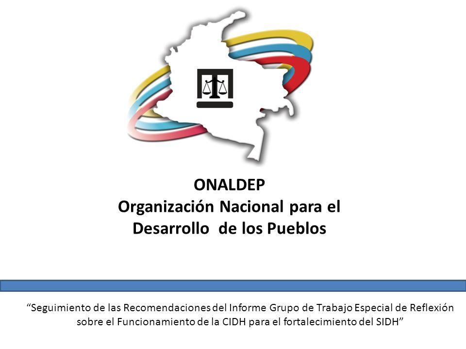 ONALDEP Organización Nacional para el Desarrollo de los Pueblos Seguimiento de las Recomendaciones del Informe Grupo de Trabajo Especial de Reflexión sobre el Funcionamiento de la CIDH para el fortalecimiento del SIDH