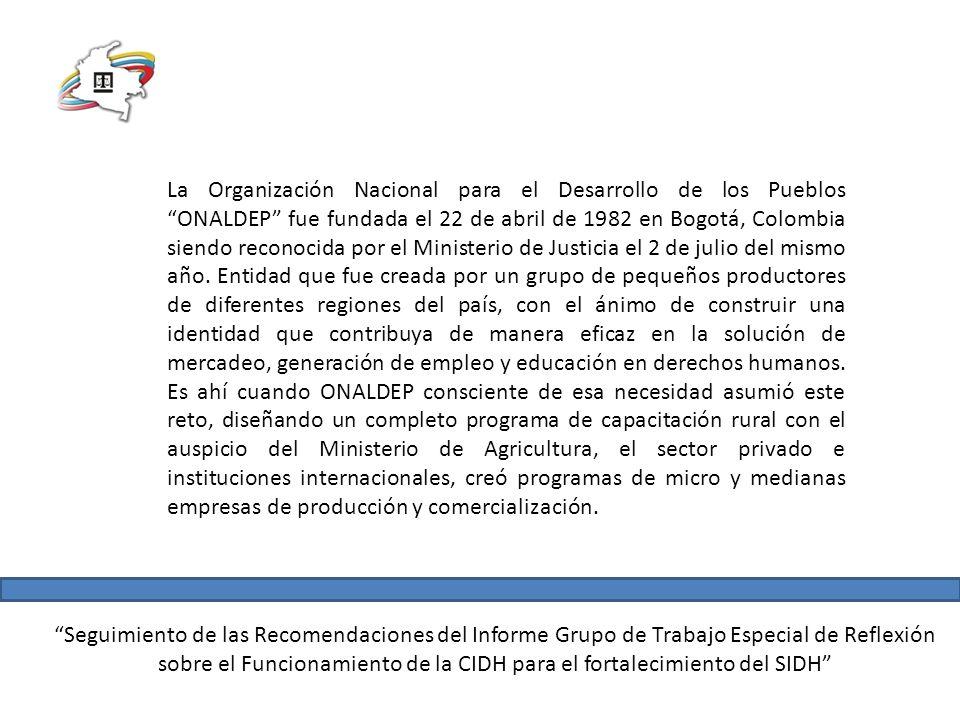 La Organización Nacional para el Desarrollo de los Pueblos ONALDEP fue fundada el 22 de abril de 1982 en Bogotá, Colombia siendo reconocida por el Ministerio de Justicia el 2 de julio del mismo año.