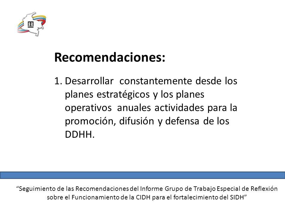 Seguimiento de las Recomendaciones del Informe Grupo de Trabajo Especial de Reflexión sobre el Funcionamiento de la CIDH para el fortalecimiento del SIDH Recomendaciones: 2.