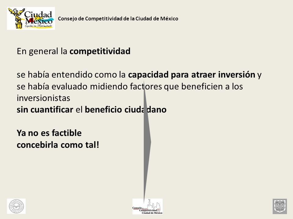 Consejo de Competitividad de la Ciudad de México En general la competitividad se había entendido como la capacidad para atraer inversión y se había ev