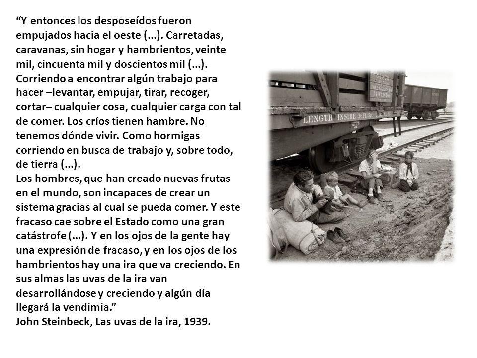 Y entonces los desposeídos fueron empujados hacia el oeste (...). Carretadas, caravanas, sin hogar y hambrientos, veinte mil, cincuenta mil y doscient