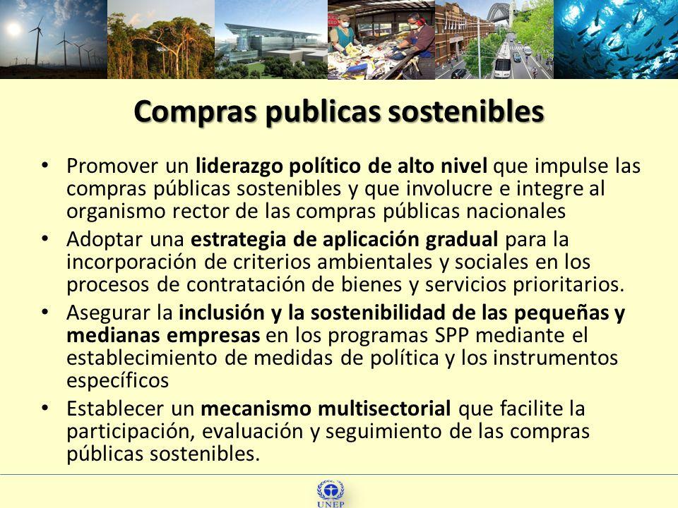 Compras publicas sostenibles Promover un liderazgo político de alto nivel que impulse las compras públicas sostenibles y que involucre e integre al or